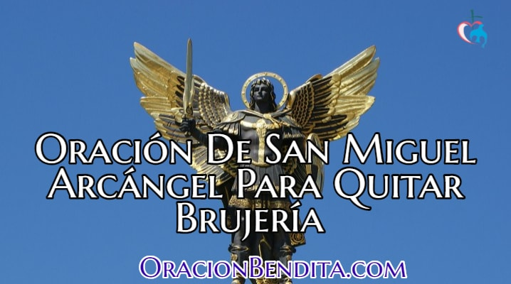 Oración De San Miguel Arcángel Para Quitar Brujería