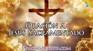 Oración para Jesús Sacramentado para: Salud, Enfermos y Más