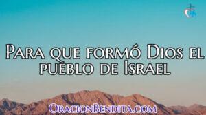Para que formó Dios el pueblo de Israel
